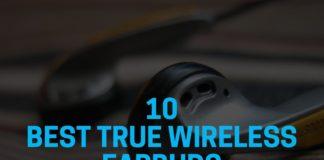 10 Best True Wireless Earbuds