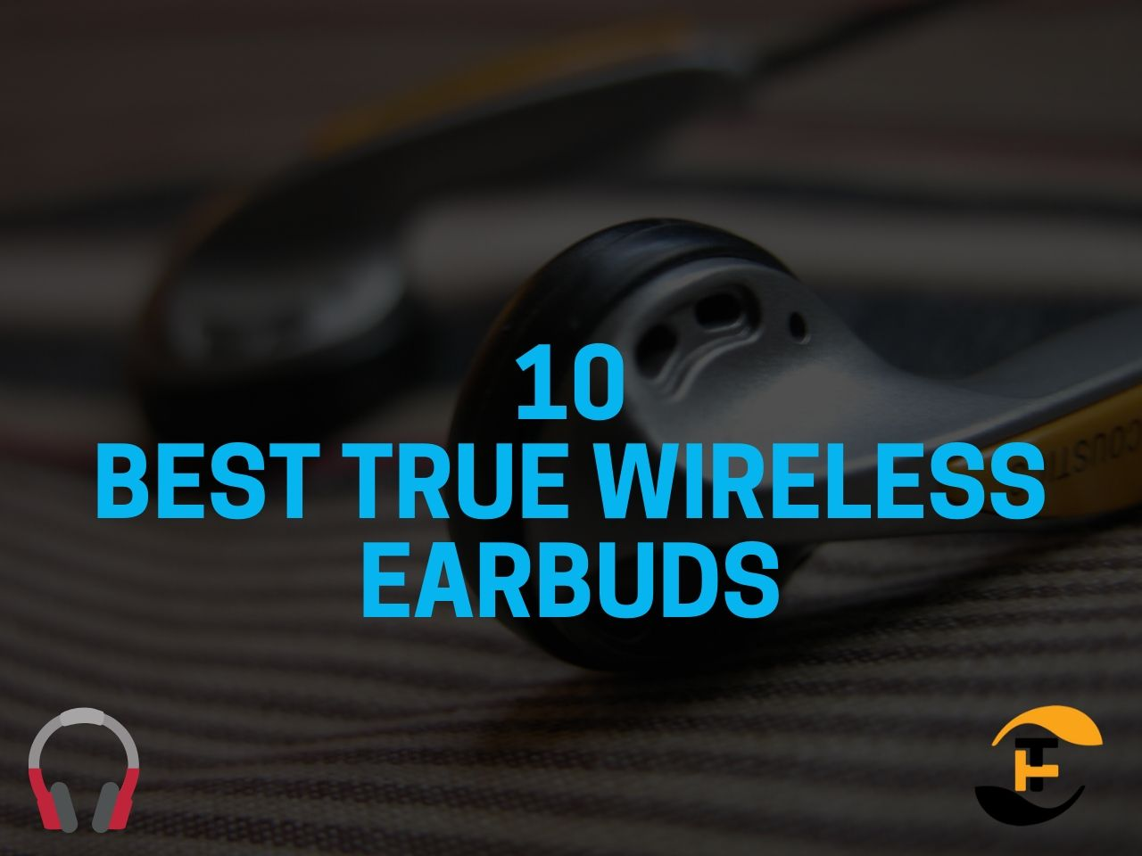 10 Best True Wireless Earbuds